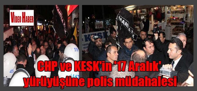 CHP ve KESK'in '17 Aralık' yürüyüşüne polis müdahalesi