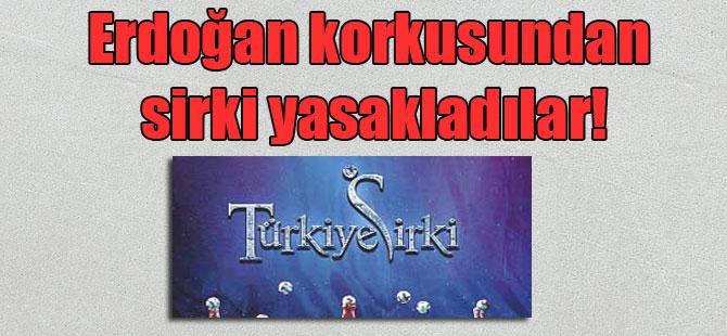 Erdoğan korkusundan sirki yasakladılar!