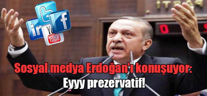 Sosyal medya Erdoğan'ı konuşuyor: Eyyy prezervatif!