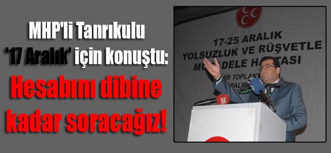 MHP'li Tanrıkulu '17 Aralık' için konuştu: Hesabını dibine kadar soracağız!