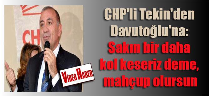 CHP'li Tekin'den Davutoğlu'na: Sakın bir daha kol keseriz deme, mahçup olursun