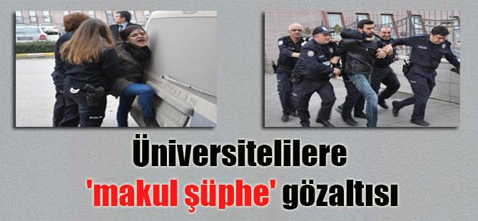 Üniversitelilere 'makul şüphe' gözaltısı