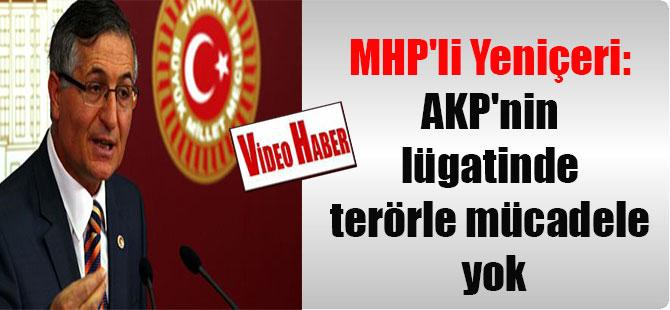 MHP'li Yeniçeri: AKP'nin lügatinde terörle mücadele yok