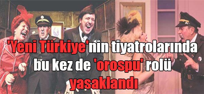 'Yeni Türkiye'nin tiyatrolarında bu kez de 'orospu' rolü yasaklandı