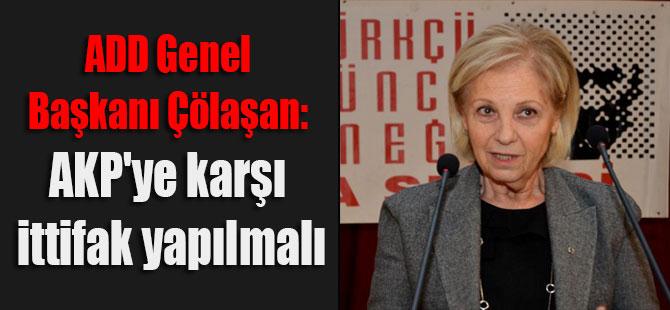 ADD Genel Başkanı Çölaşan: AKP'ye karşı ittifak yapılmalı