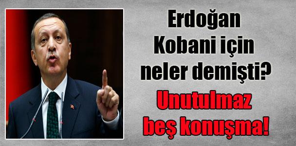 Erdoğan Kobani için neler demişti? Unutulmaz beş konuşma!