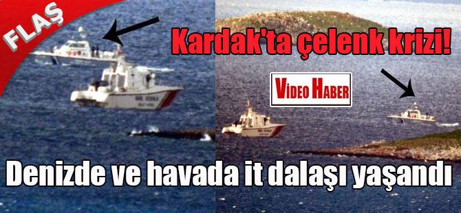 Kardak'ta çelenk krizi! Denizde ve havada it dalaşı yaşandı