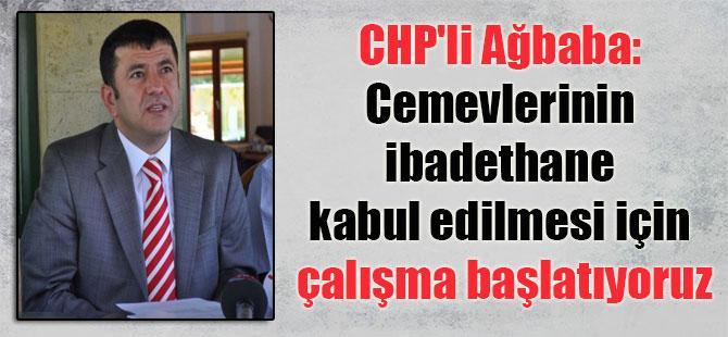 CHP'li Ağbaba: Cemevlerinin ibadethane kabul edilmesi için çalışma başlatıyoruz