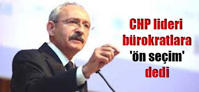CHP lideri bürokratlara 'ön seçim' dedi