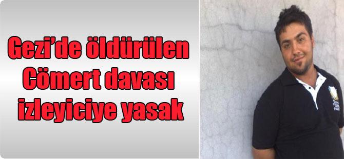 Gezi'de öldürülen Cömert davası izleyiciye yasak