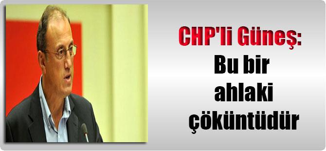CHP'li Güneş: Bu bir ahlaki çöküntüdür