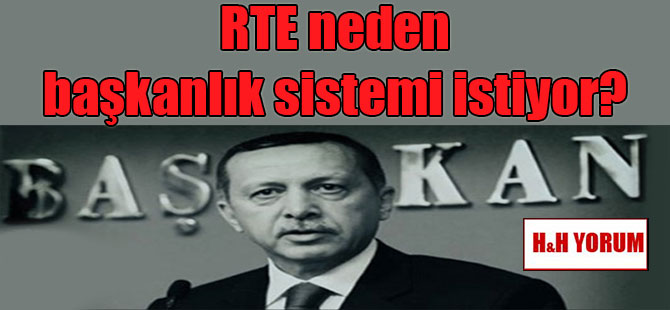 RTE neden başkanlık sistemi istiyor?