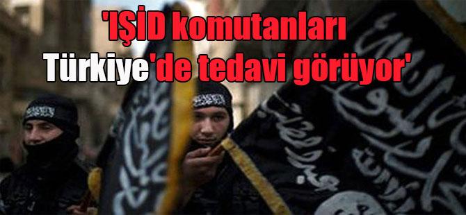 'IŞİD komutanları Türkiye'de tedavi görüyor'