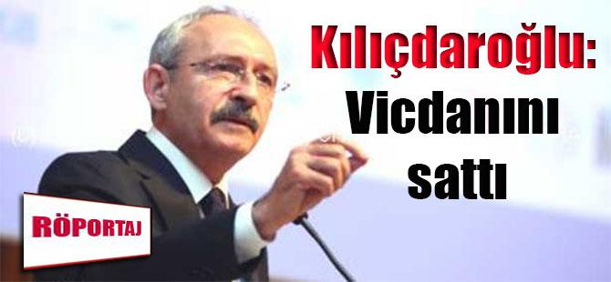 Kılıçdaroğlu: Vicdanını sattı