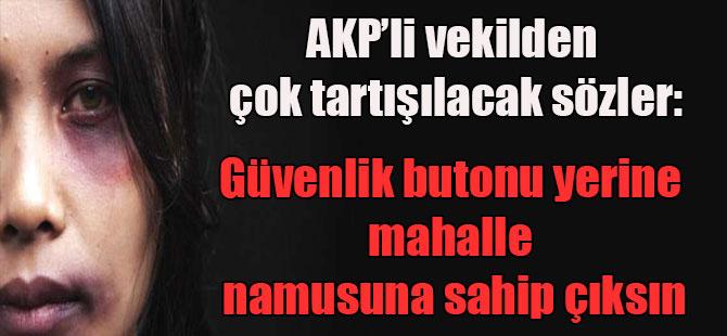AKP'li vekilden çok tartışılacak sözler: Güvenlik butonu yerine mahalle namusuna sahip çıksın