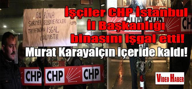 İşçiler CHP İstanbul İl Başkanlığı binasını işgal etti!