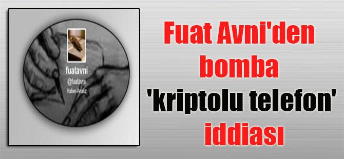 Fuat Avni'den bomba 'kriptolu telefon' iddiası
