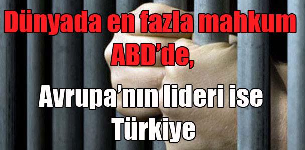 Dünyada en fazla mahkum ABD'de, Avrupa'nın lideri ise Türkiye