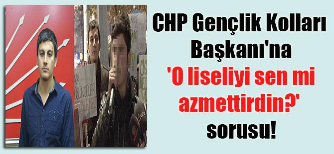 CHP Gençlik Kolları Başkanı'na 'O liseliyi sen mi azmettirdin?' sorusu!