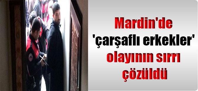 Mardin'de 'çarşaflı erkekler' olayının sırrı çözüldü
