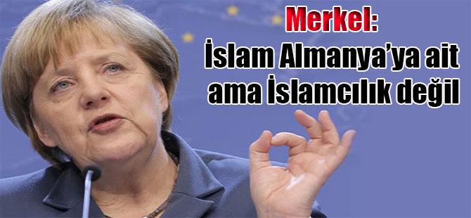 Merkel: İslam Almanya'ya ait ama İslamcılık değil