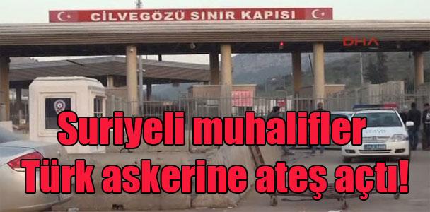 Suriyeli muhalifler Türk askerine ateş açtı!