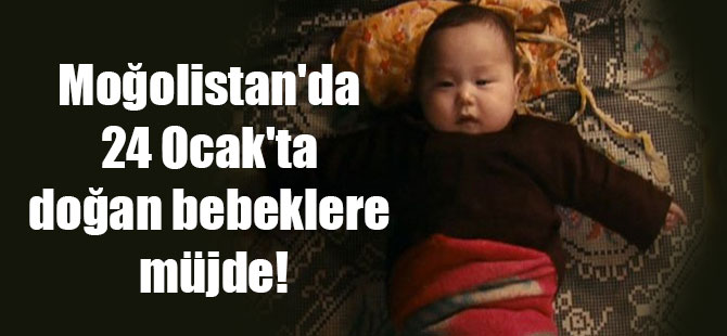 Moğolistan'da 24 Ocak'ta doğan bebeklere müjde!