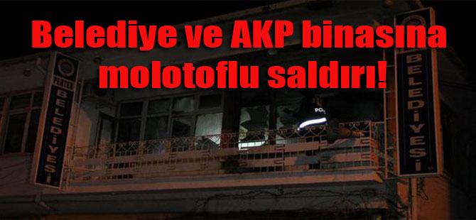 Belediye ve AKP binasına molotoflu saldırı!