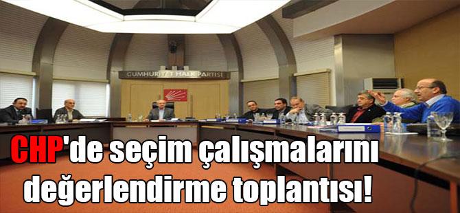 CHP'de seçim çalışmalarını değerlendirme toplantısı!