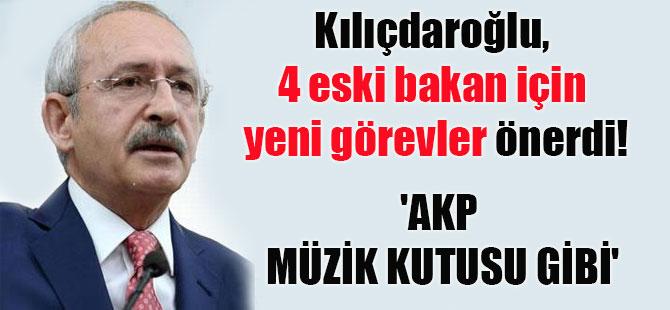 Kılıçdaroğlu, 4 eski bakan için yeni görevler önerdi!  'AKP müzik kutusu gibi'