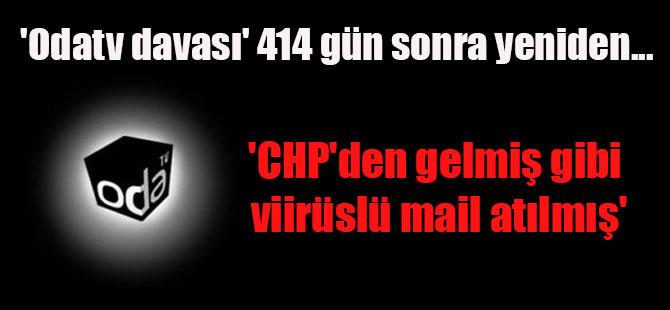 'Odatv davası' 414 gün sonra yeniden… 'CHP'den gelmiş gibi viirüslü mail atılmış'