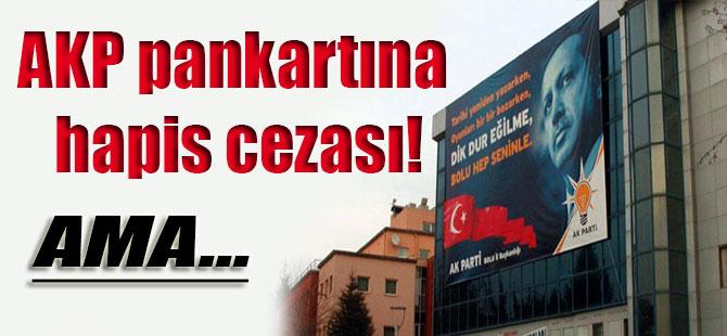 AKP pankartına hapis cezası! Ama…
