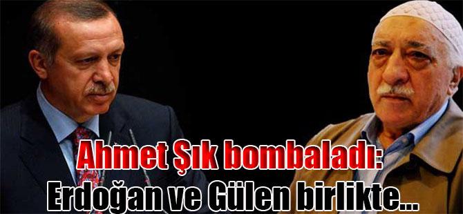 Ahmet Şık bombaladı: Erdoğan ve Gülen birlikte…
