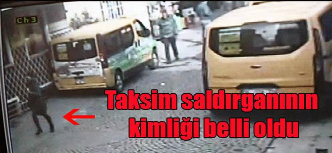 Taksim saldırganının kimliği belli oldu