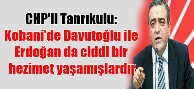 CHP'li Tanrıkulu: Kobani'de Davutoğlu ile Erdoğan da ciddi bir hezimet yaşamışlardır