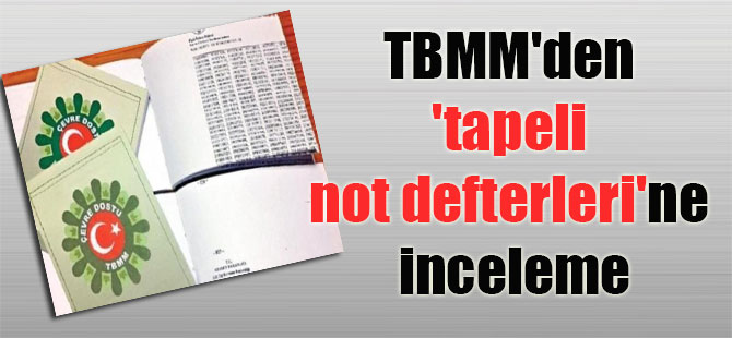TBMM'den 'tapeli not defterleri'ne inceleme