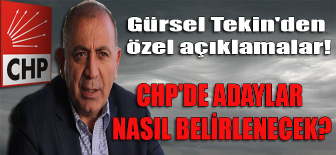 Gürsel Tekin'den özel açıklamalar! CHP'de adaylar nasıl belirlenecek?