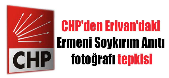 CHP'den Erivan'daki Ermeni Soykırım Anıtı fotoğrafı tepkisi