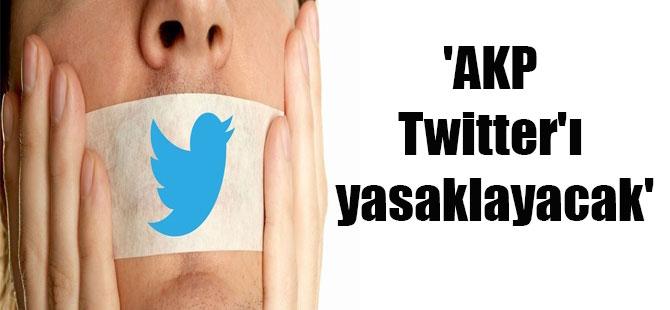 'AKP Twitter'ı yasaklayacak'