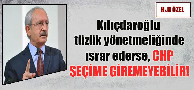 Kılıçdaroğlu tüzük yönetmeliğinde ısrar ederse, CHP seçime giremeyebilir!