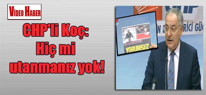 CHP'li Koç: Hiç mi utanmanız yok!