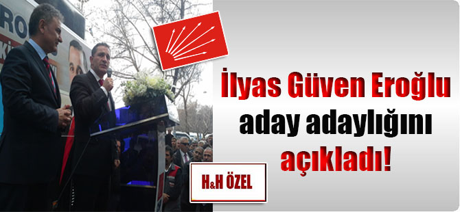 İlyas Güven Eroğlu aday adaylığını açıkladı!