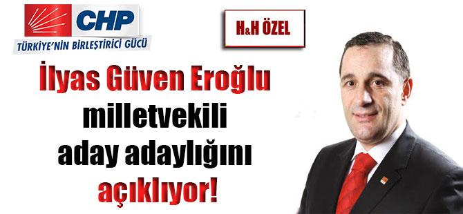 İlyas Güven Eroğlu milletvekili aday adaylığını açıklıyor!
