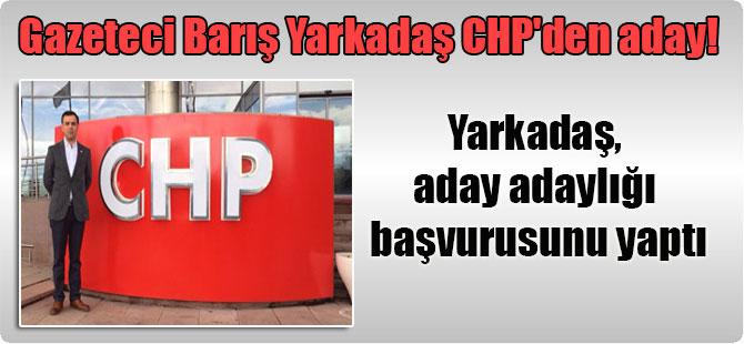 Gazeteci Barış Yarkadaş CHP'den aday! Yarkadaş, aday adaylığı başvurusunu yaptı