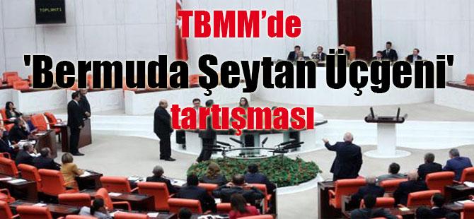 TBMM'de 'Bermuda Şeytan Üçgeni' tartışması