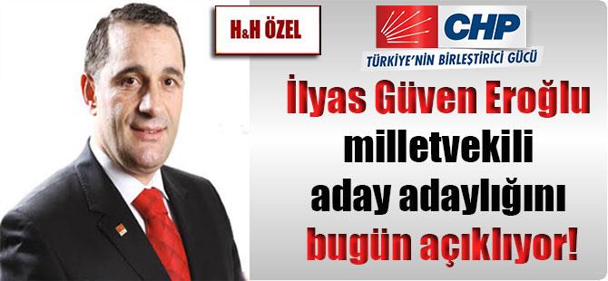 İlyas Güven Eroğlu milletvekili aday adaylığını bugün açıklıyor!