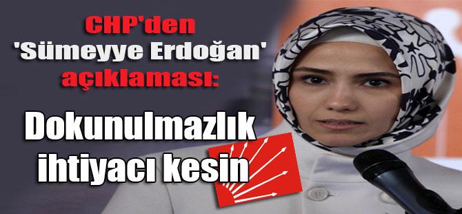CHP'den 'Sümeyye Erdoğan' açıklaması: Dokunulmazlık ihtiyacı kesin