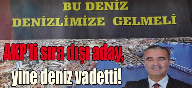 AKP'li sıra dışı aday,  yine deniz vadetti!