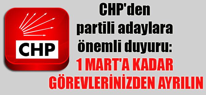 CHP'den partili adaylara önemli duyuru: 1 Mart'a kadar görevlerinizden ayrılın