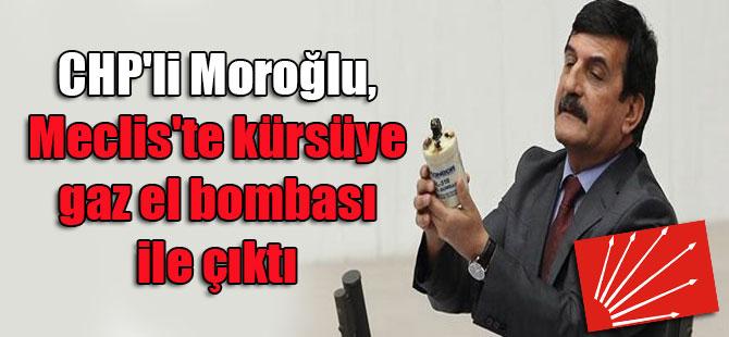 CHP'li Moroğlu, Meclis'te kürsüye gaz el bombası ile çıktı
